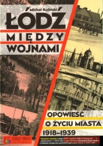 Okładka książki Łódź między wojnami. Opowieść o życiu miasta 1918 - 1939