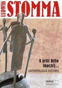 Okładka książki A jeśli było inaczej. Antropologia historii