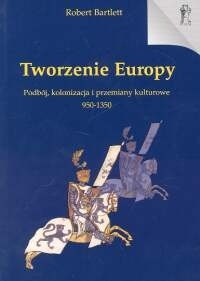 Okładka książki Tworzenie Europy - Bartlett Robert