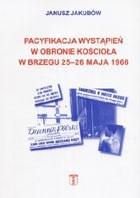 Okładka książki Pacyfikacja wystąpień w obronie kościoła w Brzegu 25-26 maja 1966