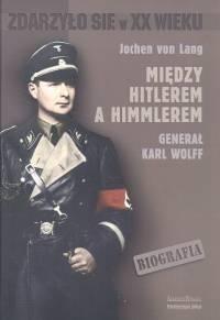 Okładka książki Między Hitlerem a Himmlerem Gen.Karl Wolff