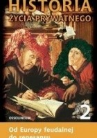 Historia życia prywatnego. T. 2, Od Europy feudalnej do renesansu