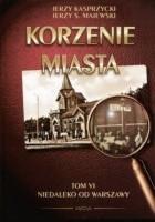 Korzenie Miasta. Niedaleko od Warszawy