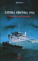 Okładka książki Zatoka Gdańska 1945. Dokumentacja dramatu