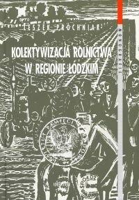 Okładka książki Kolektywizacja rolnictwa w regionie łódzkim