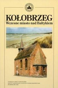 Okładka książki Kołobrzeg. Wczesne miasto nad Bałtykiem