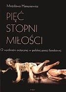 Okładka książki Pięć stopni miłości. O wyobraźni  erotycznej w polskiej poezji barokowej