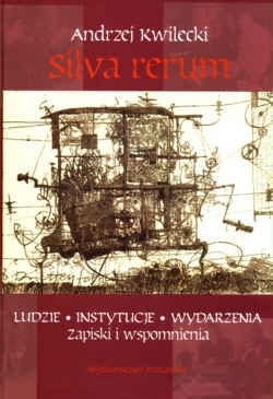 Okładka książki Silva rerum. Ludzie, instytucje, wydarzenia. zapiski i wspomnienia