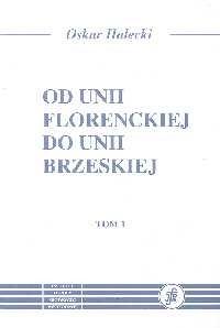 Okładka książki Od Unii Florenckiej do Unii Brzeskiej Tomy 1,2