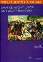 Wielka historia świata T.10 /świat od wiosny ludów do i wojny światowej wielka historia świata T