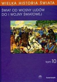 Okładka książki Wielka historia świata T.10 /świat od wiosny ludów do i wojny światowej wielka historia świata T