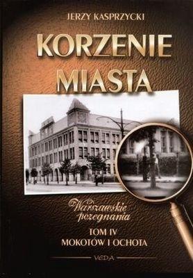 Okładka książki Korzenie Miasta. Mokotów i Ochota.