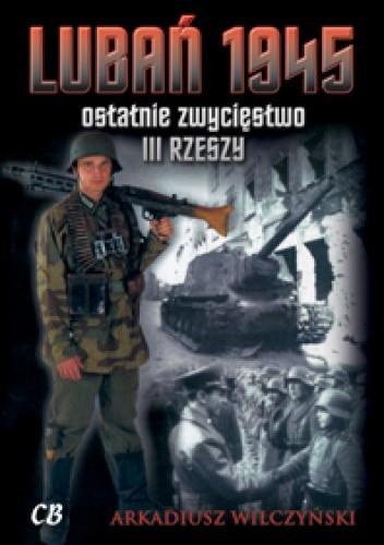 Okładka książki Lubań 1945. Ostatnie zwycięstwo III Rzeszy
