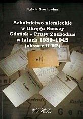 Okładka książki Szkolnictwo niemieckie w Okręgu Rzeszy Gdańsk - Prusy zachodnie w latach 1939 - 1945 (obszar II RP)