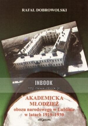 Okładka książki Akademicka młodzież obozu narodowego w Lublinie w latch 1919-1939