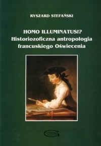 Okładka książki Homo illuminatus!a Historiozoficzna antropologia francuskiego Oświecenia