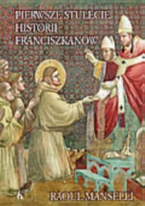 Okładka książki Pierwsze stulecie historii franciszkanów