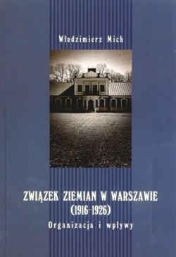 Okładka książki Związek ziemian w Warszawie (1916-1926). Organizacja i wpływy