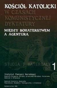 Okładka książki Kościół katolicki w czasach komunistycznej dyktatury. Między bohaterstwem a agen