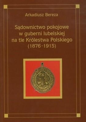 Okładka książki Sądownictwo pokojowe w guberni lubelskiej na tle Królestwa P