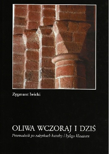 Okładka książki Oliwa wczoraj i dziś. Przewodnik po zabytkach katedry i byłego klasztoru