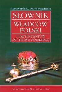 Okładka książki Słownik władców Polski i pretendentów do tronu polskiego