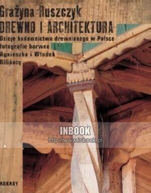Okładka książki Drewno i architektura. Dzieje budownictwa drewnianego w Polsce - Grażyna Ruszczyk