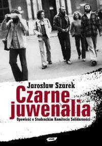 Okładka książki Czarne juwenalia. Opowieść o Studenckim Komitecie Solidarnośći