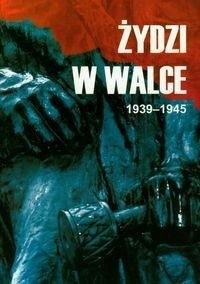 Okładka książki Żydzi w walce 1939-1945. Tom I