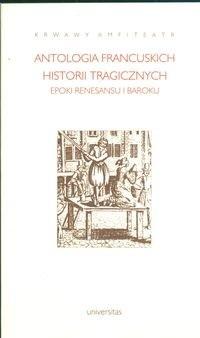 Okładka książki Krwawy amfiteatr. Antologia francuskich historii tragicznych epoki renesansu i baroku