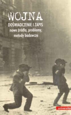 Okładka książki Wojna - doświadczenie i zapis. Nowe źródła, problemy, metody badawcze