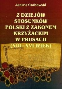 Okładka książki Z dziejów stosunków Polski z zakonem Krzyżackim w Prusach (XIII-XVI wiek).
