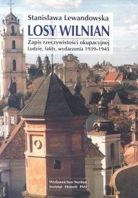 Okładka książki Losy wilnian. Zapis rzeczywistości okupacyjnej. Ludzie, fakty, wydarzenia 1939-1945