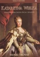 Katarzyna Wielka. Nienasycona żądza życia i władzy