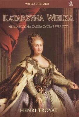 Okładka książki Katarzyna Wielka. Nienasycona żądza życia i władzy