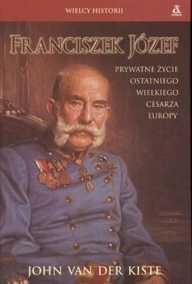 Okładka książki Franciszek Józef. Prywatne życie ostatniego wielkiego cesarza Europy.