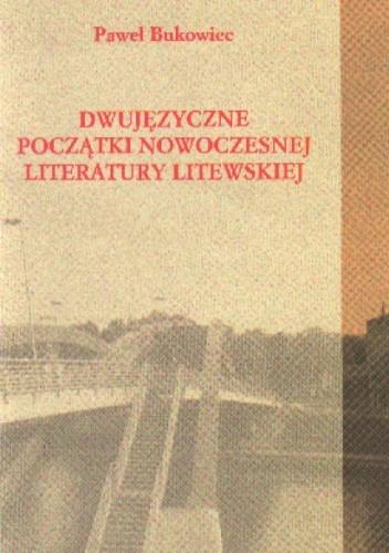 Okładka książki Dwujęzyczne początki nowoczesnej literatury litewskiej