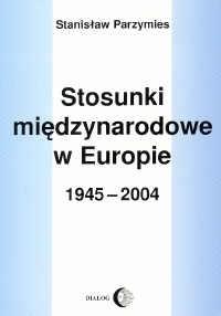 Okładka książki Stosunki międzynarodowe w Europie 1945-2004