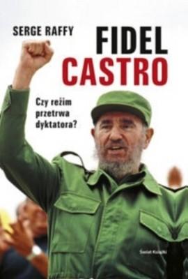 Okładka książki Fidel Castro. Czy reżim przetrwa dyktatora