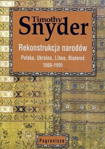 Okładka książki Rekonstrukcja narodów. Polska, Ukraina, Litwa, Białoruś 1569-1999