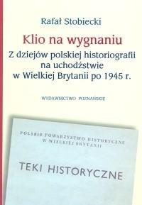 Okładka książki Klio na wygnaniu Z dziejów polskiej historiografii na uchodź