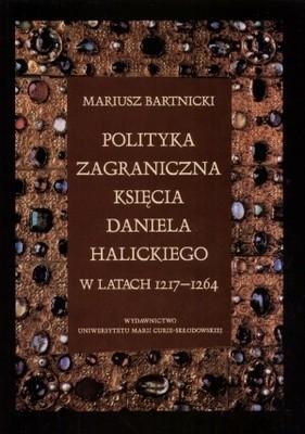 Okładka książki Polityka zagraniczna księcia Daniela Halickiego w latach 1217-1264