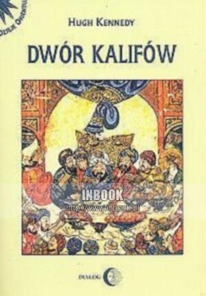 Okładka książki Dwór kalifów. Powstanie i upadek najpotężniejszej dynastii świata muzułmańskiego