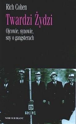 Okładka książki Twardzi Żydzi. Ojcowie, synowie, sny o gangsterach