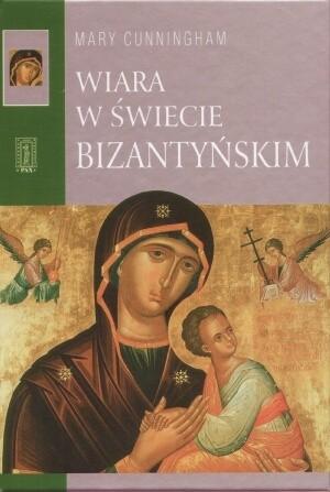 Okładka książki Wiara w świecie bizantyńskim