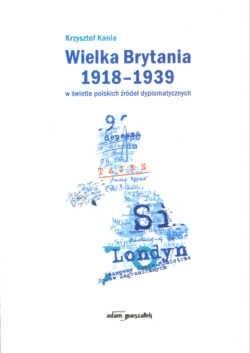 Okładka książki Wielka Brytania 1918-1939 w świetle polskich źródeł dyplomatycznych