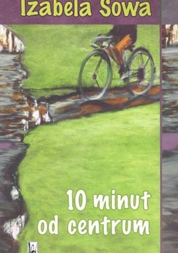 Okładka książki 10 minut od centrum