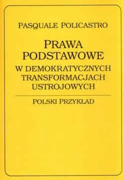 Okładka książki Prawa podstawowe w demokratycznych transformacjach ustrojowych. Polski przykład.