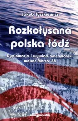 Okładka książki Rozkołysana polska łódź. Dyplomacja i wywiad amerykański wobec Marca 1968