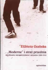 Okładka książki Moderne i straż przednia. Apollinaire wśród krytyków i artystów 1900-1918.